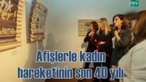 Afişlerle Kadın Hareketinin 40 Yılı