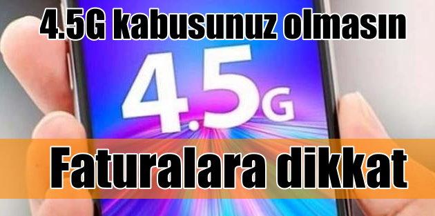 4.5G'li faturalara dikkat, hızlı telefonun büyüsüne kapılmayın