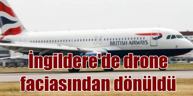 İngiltere Drone faciasının eşiğinden döndü