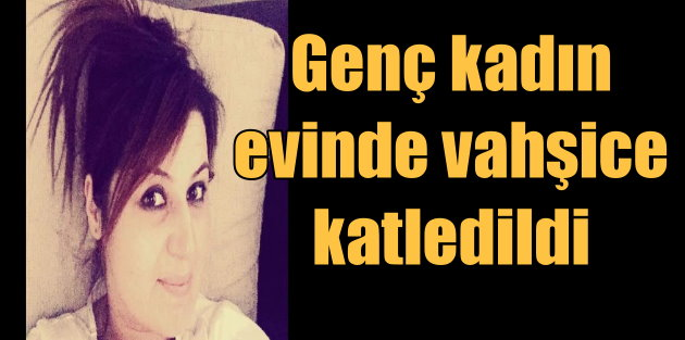 Ümraniye'de cinayet, Zeynep Nalbant evinde bıçaklanarak öldürüldü