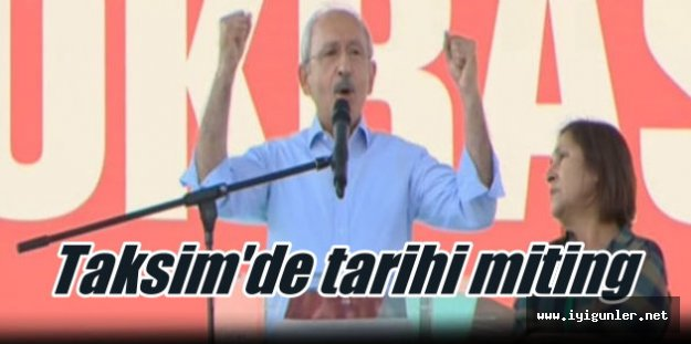 CHP'nin Taksim Mitingi'nde tarihi sözler: Tarih yazdık