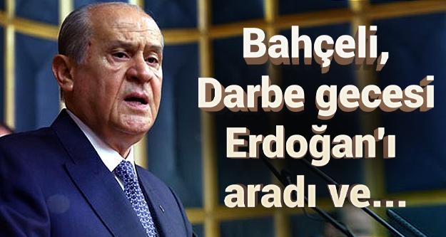 Devlet Bahçeli, darbe gecesi Erdoğan'ı aradı ve dedi ki....