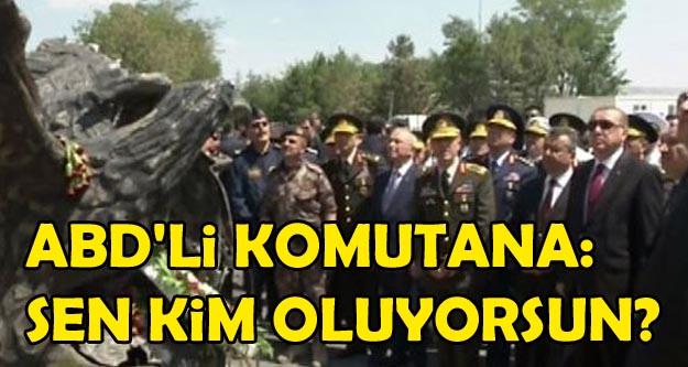 Erdoğan'dan ABD'li komutana: Sen kim oluyorsun!
