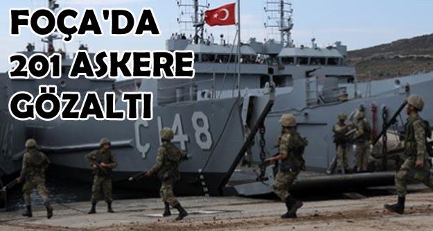 Foça'daki askeri üsse operasyon: 201 gözaltı