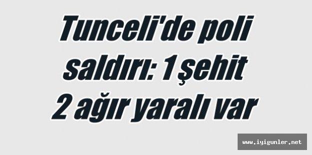 Tunceli'de çatışma: 1 polis şehit, 2 ağır yaralı var