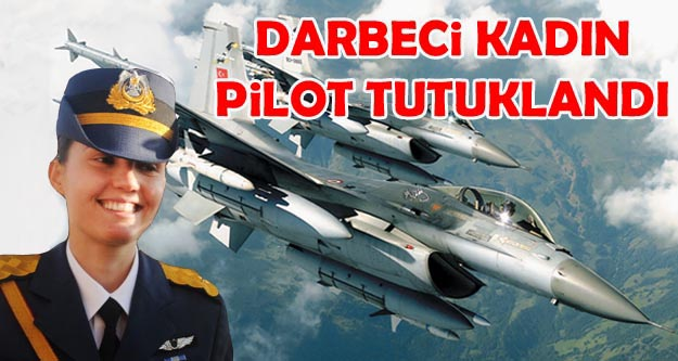 Tutuklanan darbeci kadın savaş pilotu Yüzbaşı Kerime Kumaş kimdir?