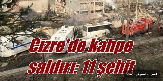 Cizre'de kahpe saldırı: 11  şehit 70 yaralı var