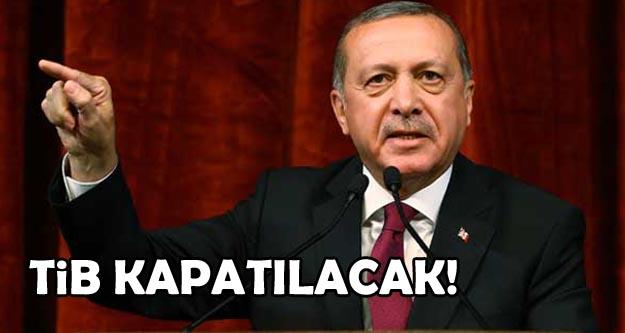 Erdoğan: Pisliklerin olduğu TİB'i kapatacağız