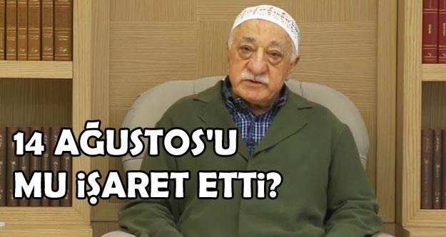 Gülen yeni tarih olarak 14 Ağustos mu işaret etti?