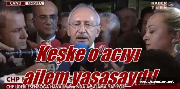 Kılıçdaroğlu; Keşke o asker şehit olmasaydı o şehit acısını ailem yaşasaydı
