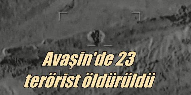 Avaşin'e akşam ziyareti; 23 terörist öldürüldü