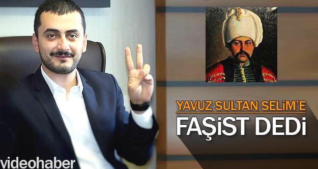 Eren Erdem Yavuz Sultan Selim'e Faşist dedi
