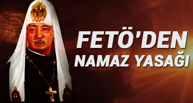 Fetö'den namaz yasağı
