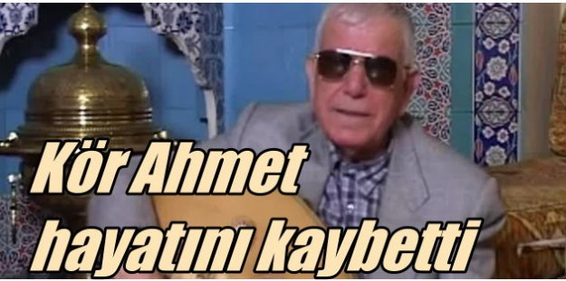 Kör Ahmet hayatını kaybetti: Konyalı müzikseverler yasta