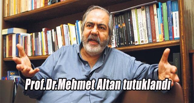 Prof. Dr. Mehmet Altan  tutuklandı.