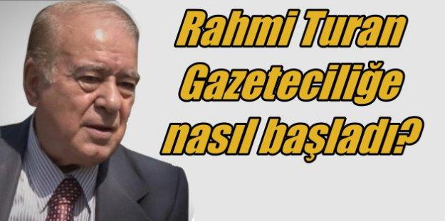 Rahmi Turan gazeteciliğe nasıl başladı?