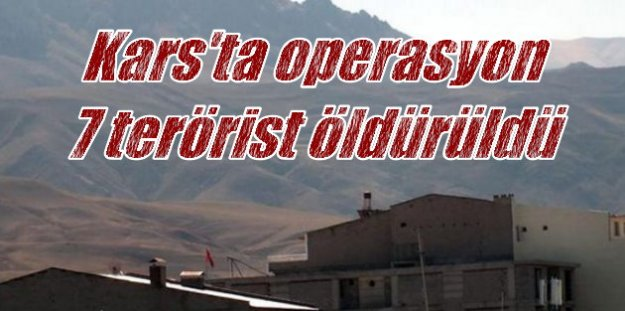 Terör örgütüne yönelik operasyonda Kağızman'da 7 terörist öldürüldü