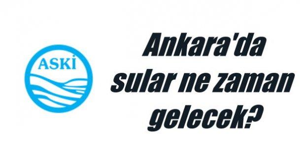 Ankara'da sular ne zaman gelecek?