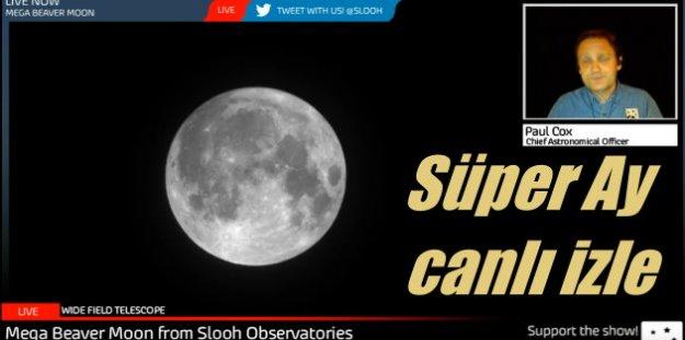 Süper Ay canlı izle: Super ay görüntüleri canlı izle
