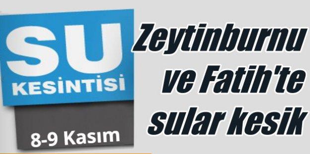 Zeytinburnu ve Fatih'te sular ne zaman gelecek 8 Kasım 2016