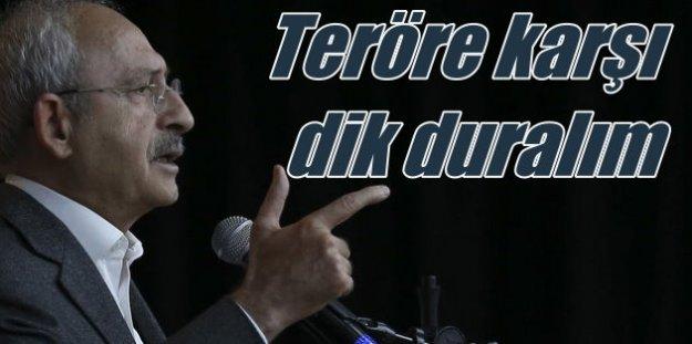 Kılıçdaroğlu; Teröre karşı dik duralım, ülkeyi kurtaralım
