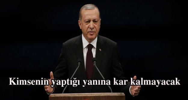 Cumhurbaşkanı Erdoğan,Kimsenin yaptığı yanına kar kalmayacak