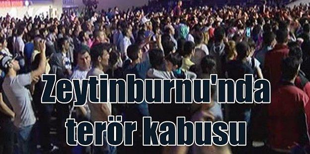 Zeytinburnu'nda terör korkusu; Hoşgörü kabusa döndü