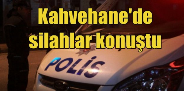 Osmaniye'de cinayet: Kahvehane'de silahlar patladı, 2 ölü var
