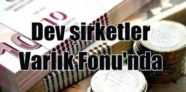 Türkiye'nin devleri varlık fonuna devredildi