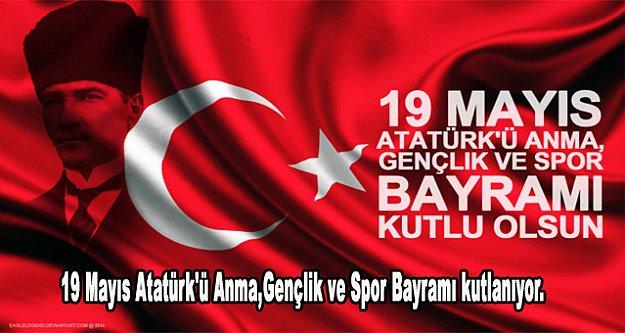 19 Mayıs Atatürk'ü Anma,Gençlik ve Spor Bayramı kutlanıyor.