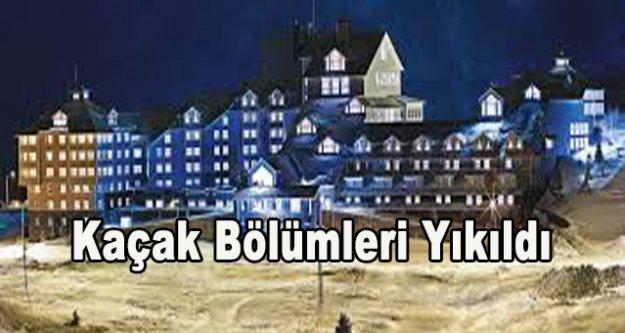 Ağaoğlu My Resort Oteli'n kaçak bölümleri yıkıldı
