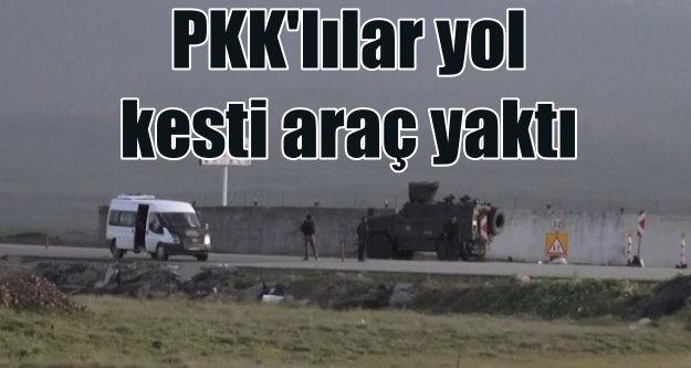PKK'lı teröristler yol kesti, araç yaktı