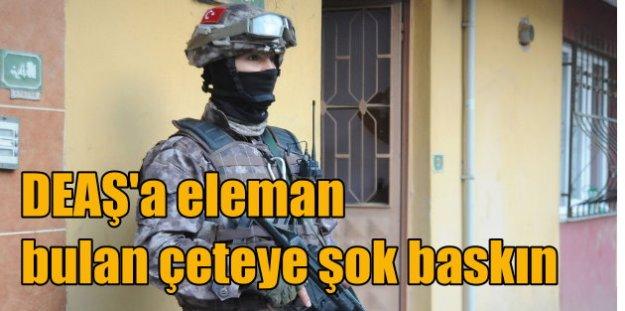Terör örgütü DEAŞ'a şok baskın: 17 kişi gözaltında