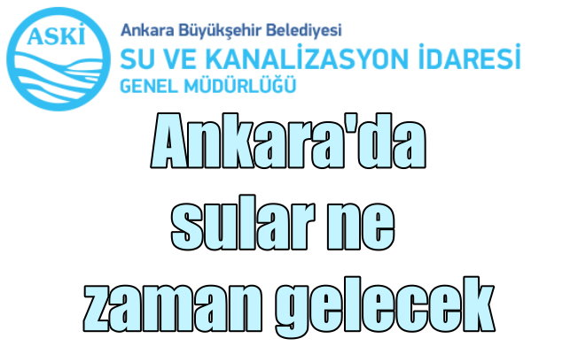 Ankara'da sular ne zaman gelecek? Ankara'da su kesintisi