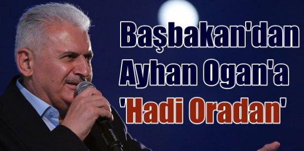 Başbakan Yıldırım'dan Ogan'ın sözlerine tepki: Hadi oradan