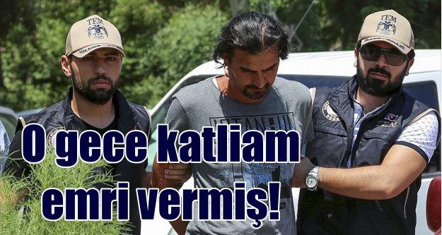 Darbeci Karacan, telsizden adeta katliam emri vermiş