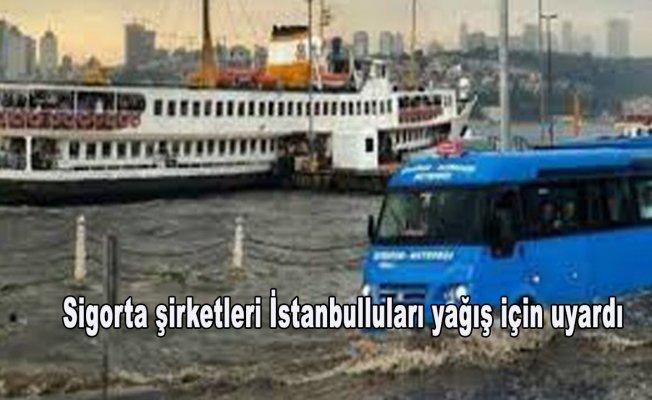 Sigorta şirketleri İstanbulluları yağış için uyardı