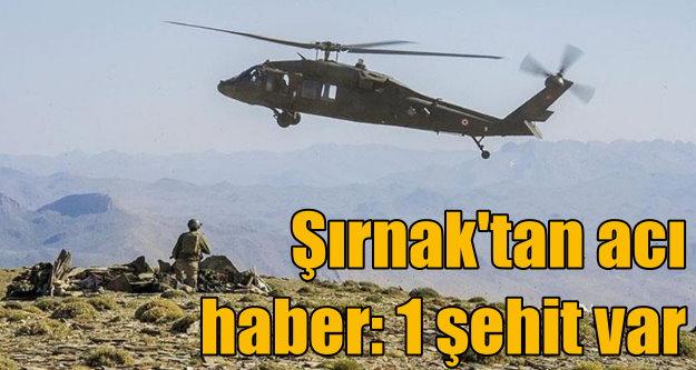 Şırnak'ta çatışma çıktı, 1 asker şehit