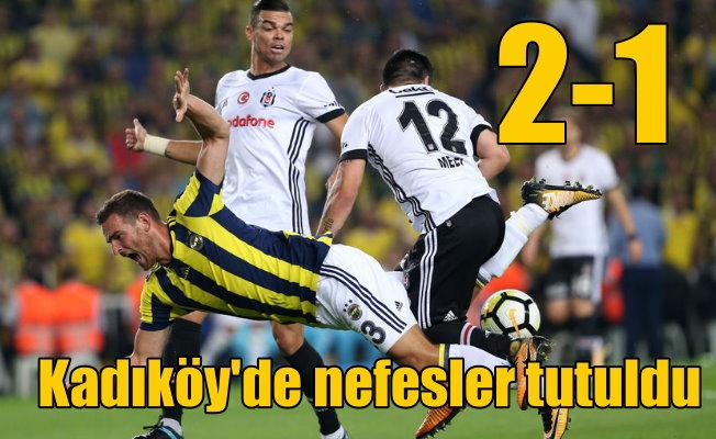 Kadıköy'de muhteşem derbi; Fenerbahçe 2, Beşiktaş 1