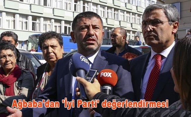 CHP Genel Başkan Yardımcısı Ağbaba'dan 'İyi Parti' değerlendirmesi