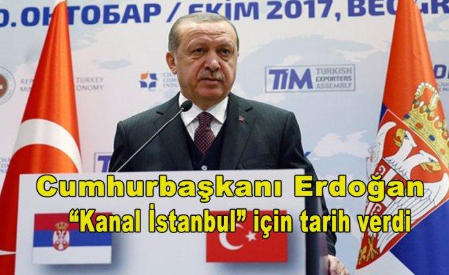 Cumhurbaşkanı Erdoğan 'Kanal İstanbul' için tarih verdi