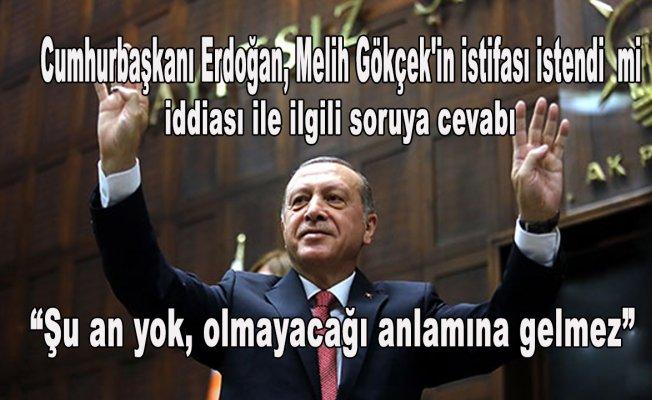 """Cumhurbaşkanı Erdoğan """"Şu anda yok ama olmayacak anlamına da gelmez"""""""