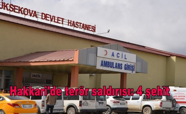 Hakkari'de terör saldırısı: 4 şehit