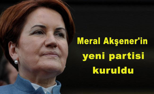 Meral Akşener'inyeni partisi kuruldu