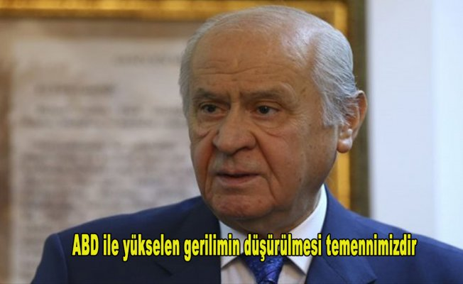 MHP Genel Başkanı Bahçeli: ABD ile yükselen gerilimin düşürülmesi temennimizdir
