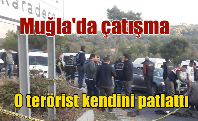 Muğla'da terörist kendini havaya uçurdu