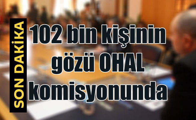 102 bin kişi OHAL komisyonunun kararını bekliyor
