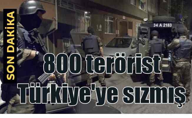 800 DEAŞ'li terörist Türkiye'ye girmiş
