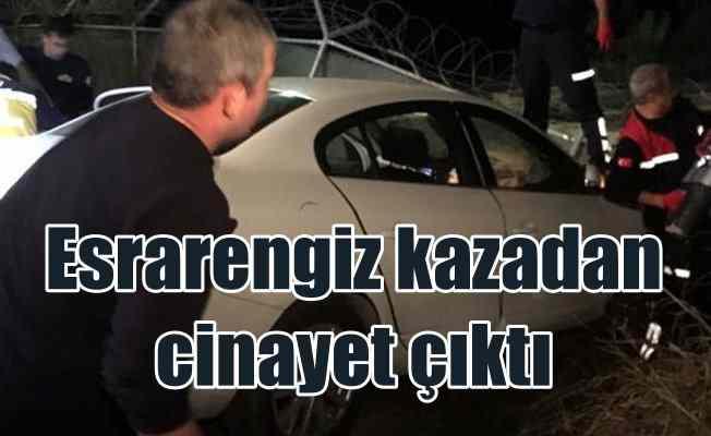 Adana'da esrarengiz kazadan cinayet çıktı