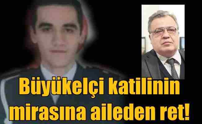 Büyükelçi katilinin ailesi, mirasını bile kabul etmedi